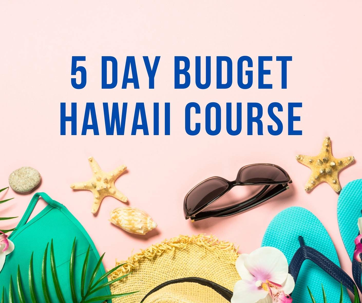Find out how to visit Hawaii on a budget with this Hawaii email course by top Hawaii blog Hawaii Travel with Kids. Image of a tropical flatlay.