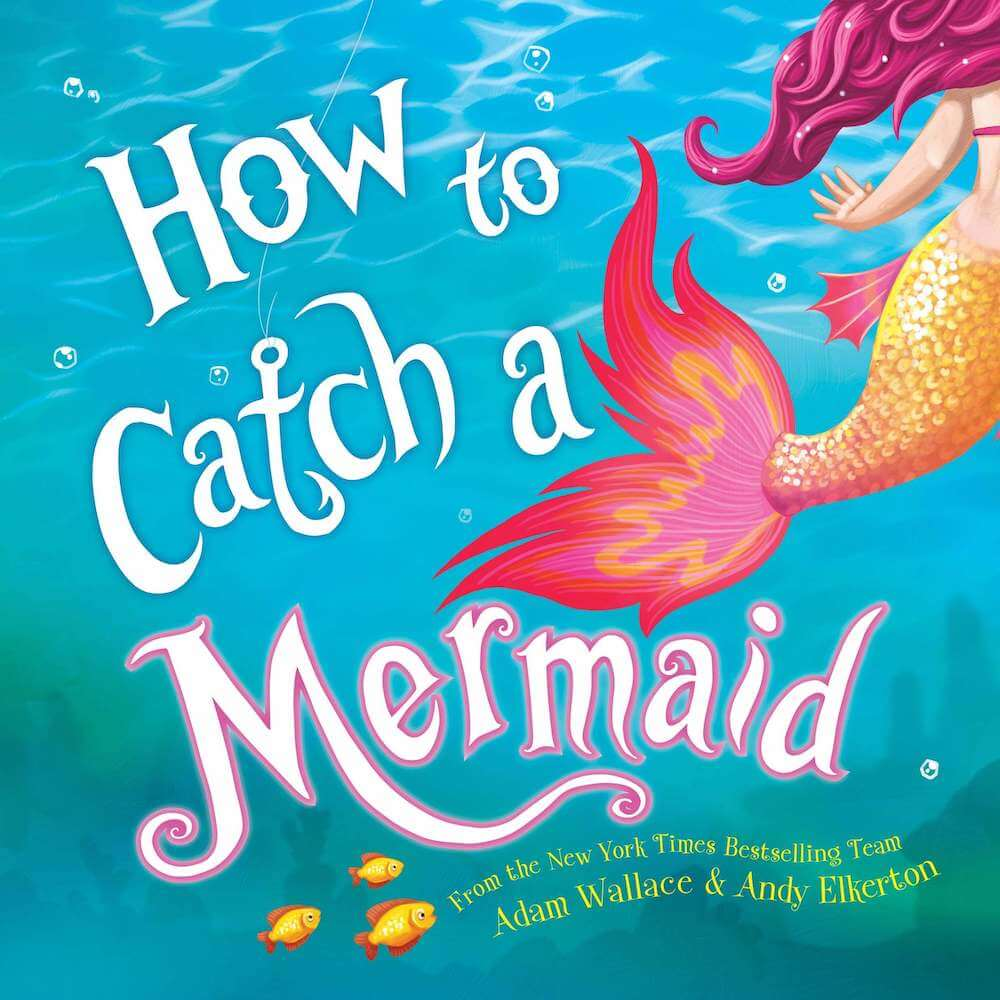How to Catch a Mermaid is a delightful mermaid picture book for kids. Image of a book cover with a mermaid tail on it.